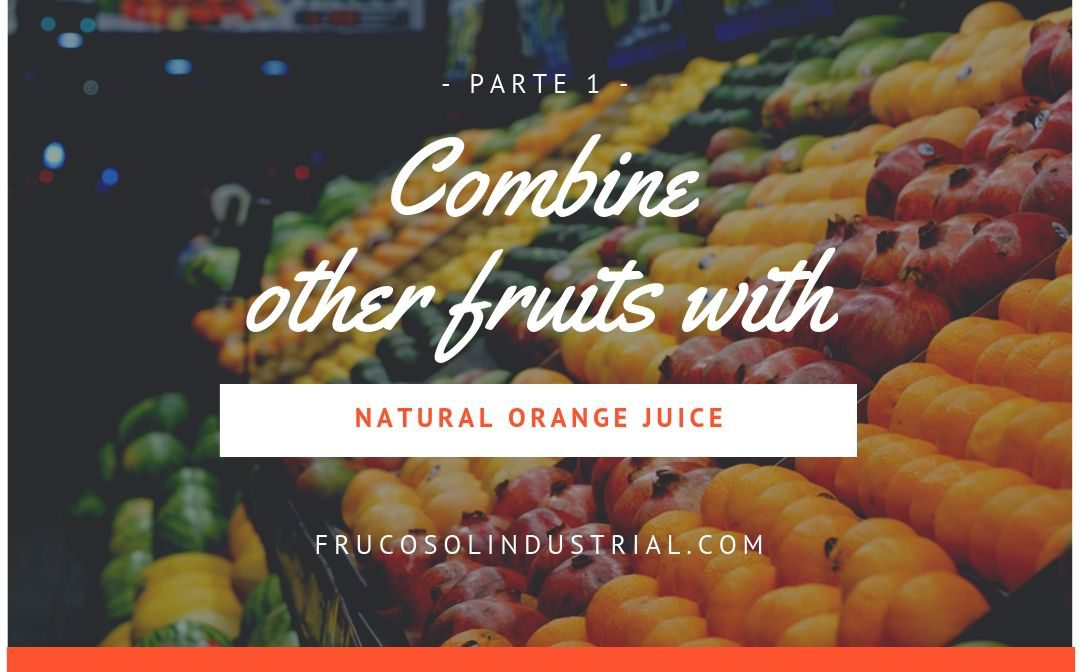 Combine other fruits with natural orange juice – Part 1