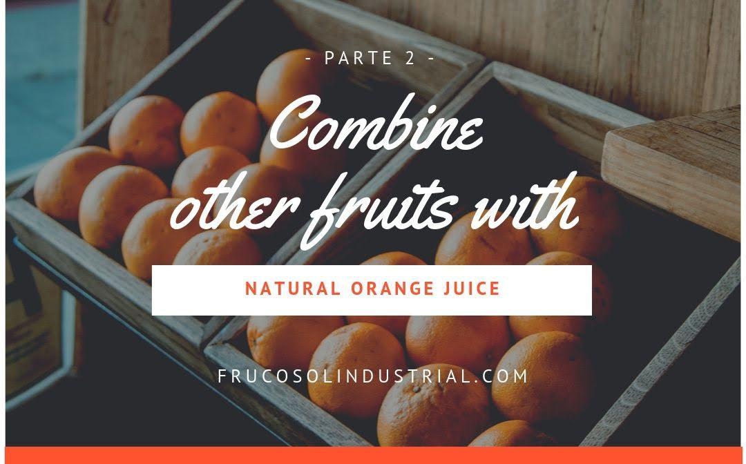 Combina otras frutas con zumo de naranja natural – Parte 2
